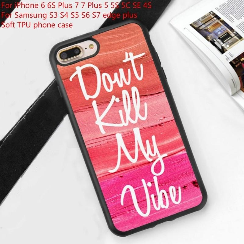 Don,t Kill My Vibe Quote Lipstick Smear Phone Case For IPhone 6 6S Samsung S6 S7