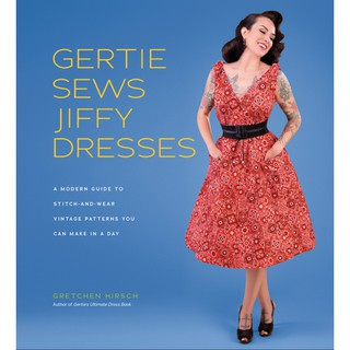 EBOOK. Gertie Sews Jiffy Dresses. A Modern Guide to Stitch-and-Wear Vintage Patterns You Can Make in a Day.