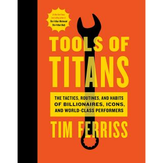 eBook Tools of Titans: The Tactics, Routines, and Habits of Billionaires, Icons, and World-Class Performers