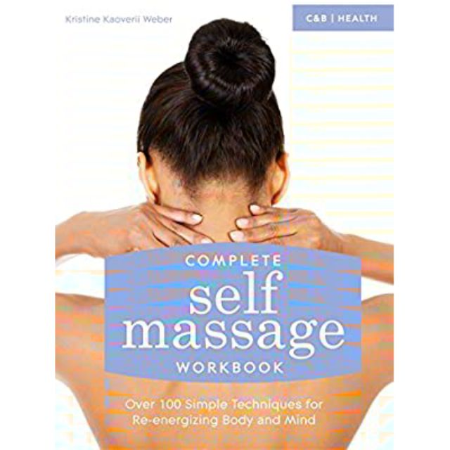Complete self-massage workbook : over 100 simple techniques for re-energizing body and mind