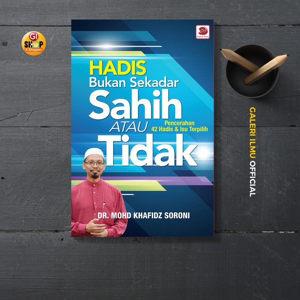 Hadis: Bukan Sekadar Sahih Atau Tidak - Dr. Mohd Khafidz Soroni