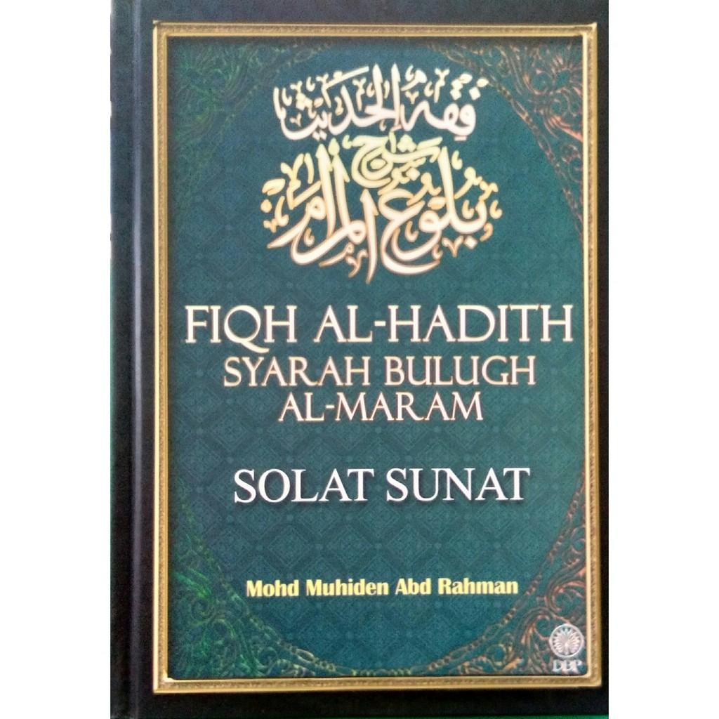 Fiqh Al-Hadith Syarah Bulugh Al-Maram - Solat Sunat (DBP)