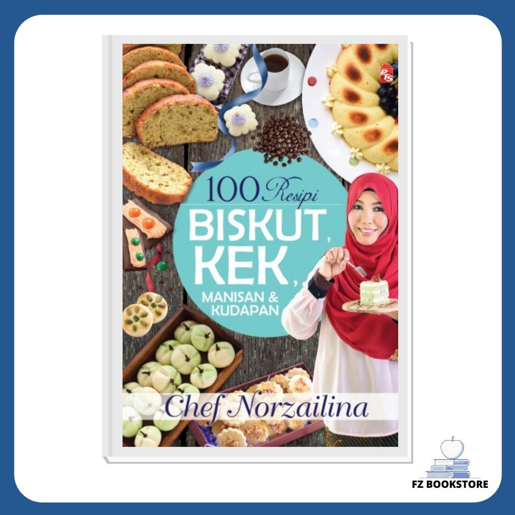 100 Resipi Kek, Biskut, Manisan dan Kudapan - Chef Norzailina - Buku Resipi Masakan Buku Resepi