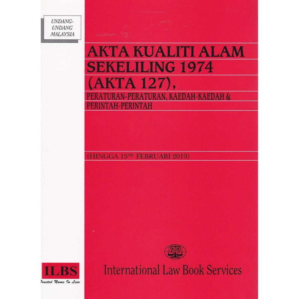 Akta Kualiti Alam Sekeliling 1974 Akta 127 Peraturan Peraturan Kaedah Kaedah Perintah Hingga 15hb Februari 2019 Shopee Malaysia