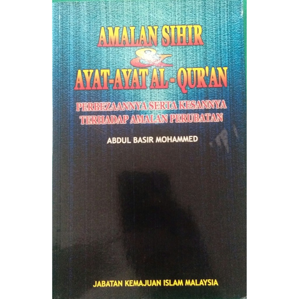 Amalan Sihir & Ayat-Ayat Al-Quran - Perbezaannya Serta Kesannya Terhadap Amalan Perubatan (JAKIM)