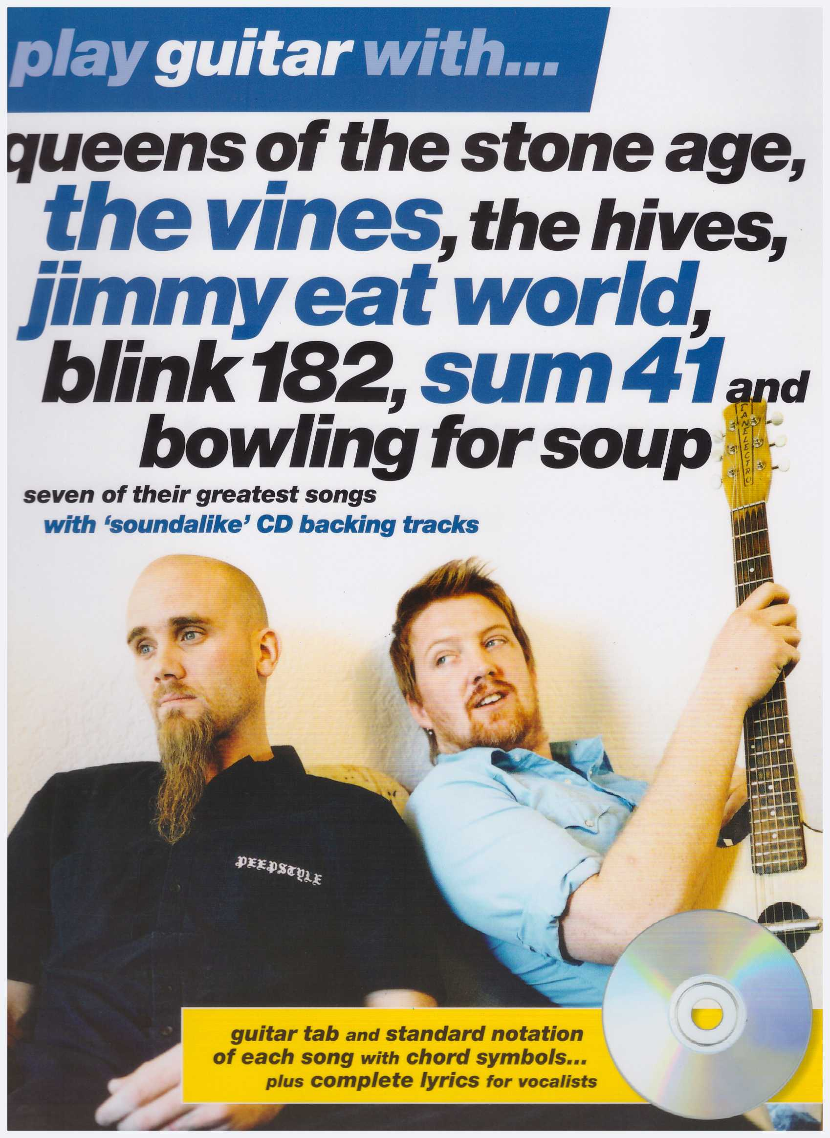 Play Guitar With. Queens Of The Stone Age, The Vines, The Hives, Jimmy Eat World, Blink 182, Sum 41 and Bowling For Soup