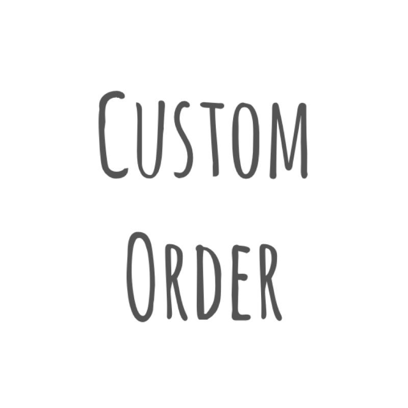 Custom Made Order Only