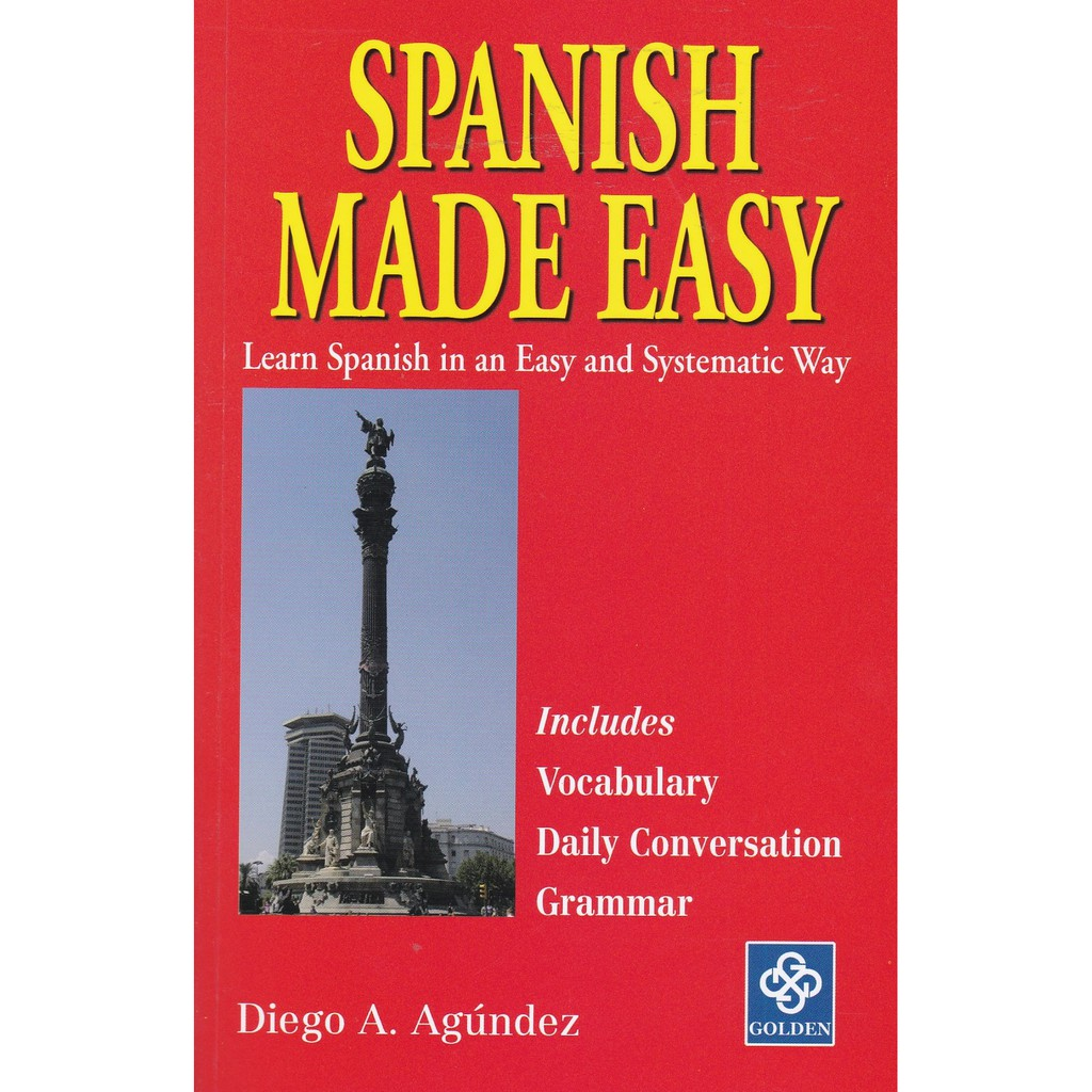 Spanish Made Easy – Learn Spanish in an Easy and Systematic Way By Diego A.  Agúndez