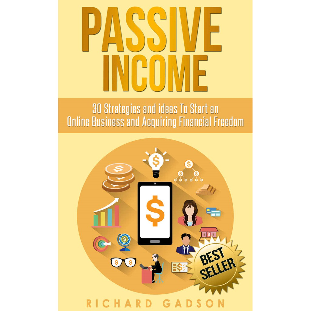 Passive Income: 30 Strategies and Ideas to Start an Online Business and