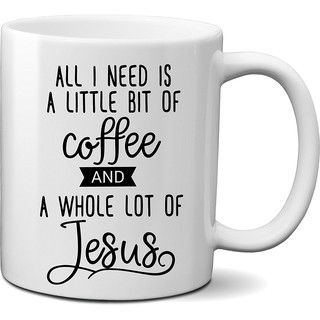 All I Need Is A Little Bit Of Coffee And A Whole Lot Of Jesus Coffee