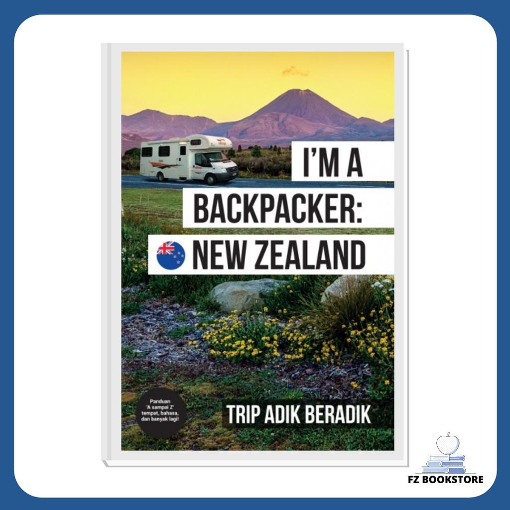 I'm A Backpacker: New Zealand - Travelog - Travel - Backpacking - Travel Guide