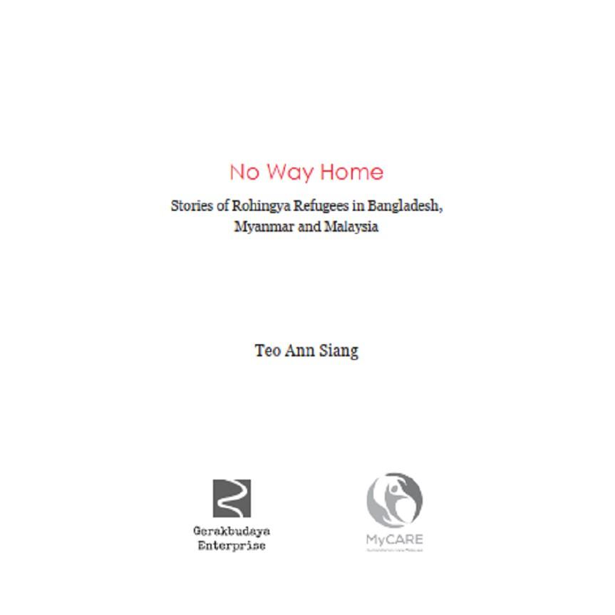 (MyCARE) No way Home: Stories of Rohingya Refugees in Bangladesh, Myanmar and Malaysia