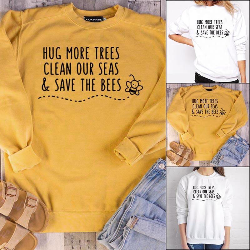 Hug More Trees Clean Our Seas Save The Bees Hoodie Sweatshirt Women Jumper#ntw