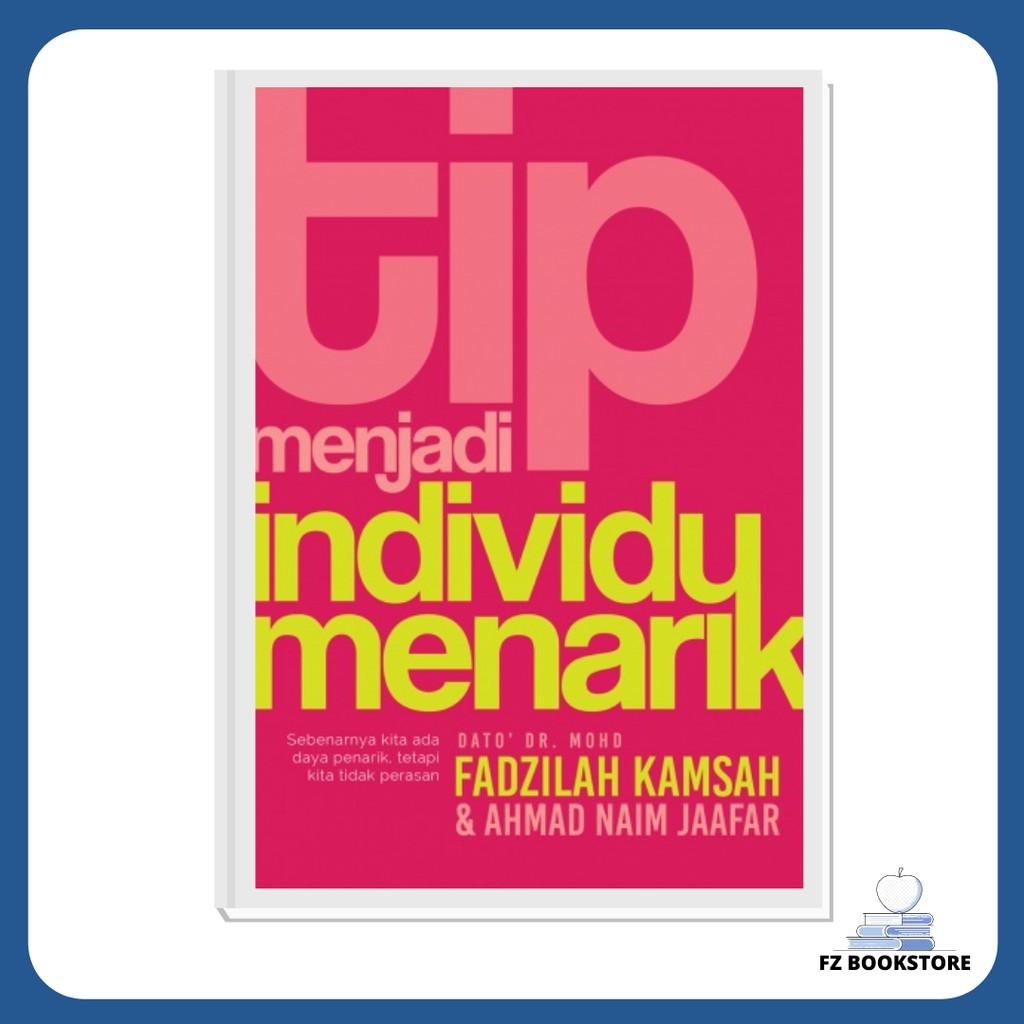 Tip Menjadi Individu Menarik: Edisi Kemas Kini - Dato' Dr. Mohd. Fadzilah Kamsah & Ahmad Naim Jaafar - Motivasi