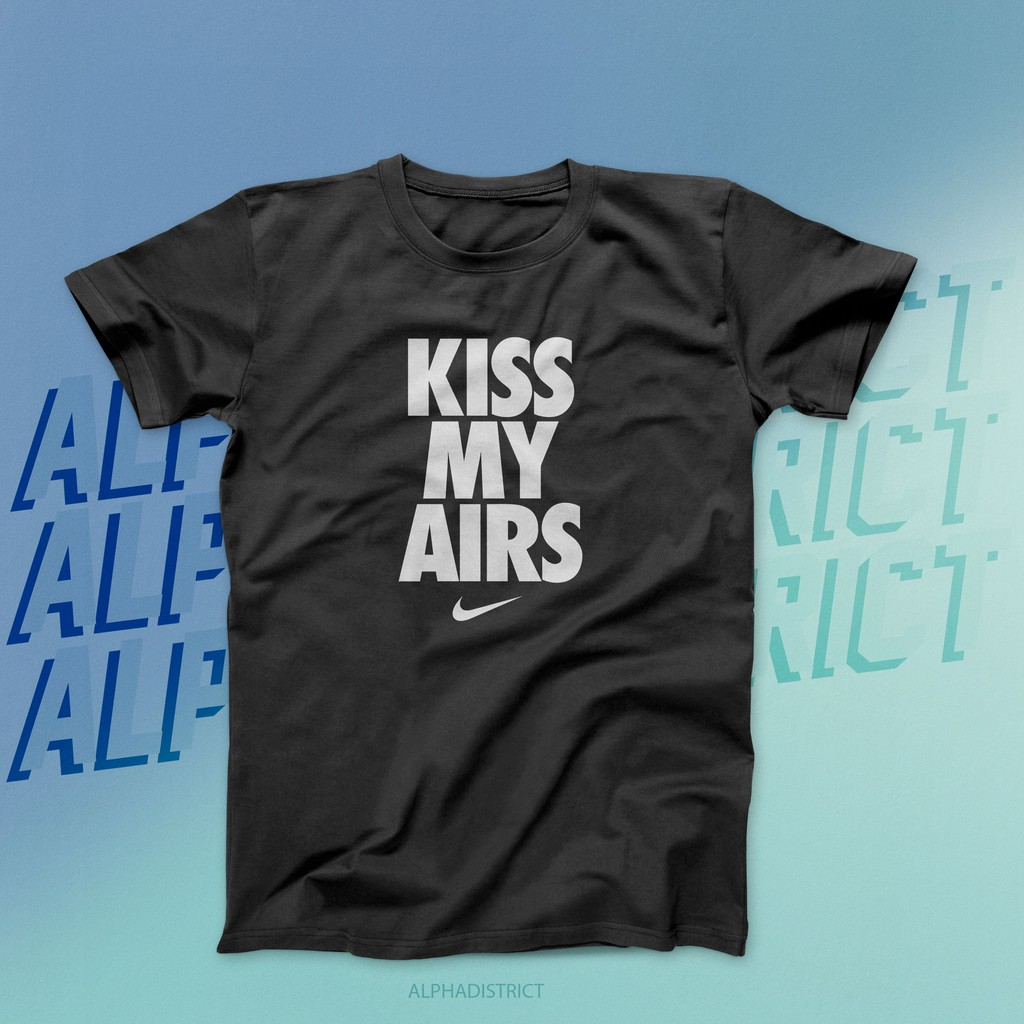 the sale of shoes special section release date NIKE KISS MY AIRS STREETWEAR SKATEBOARD TSHIRT READY STOCK