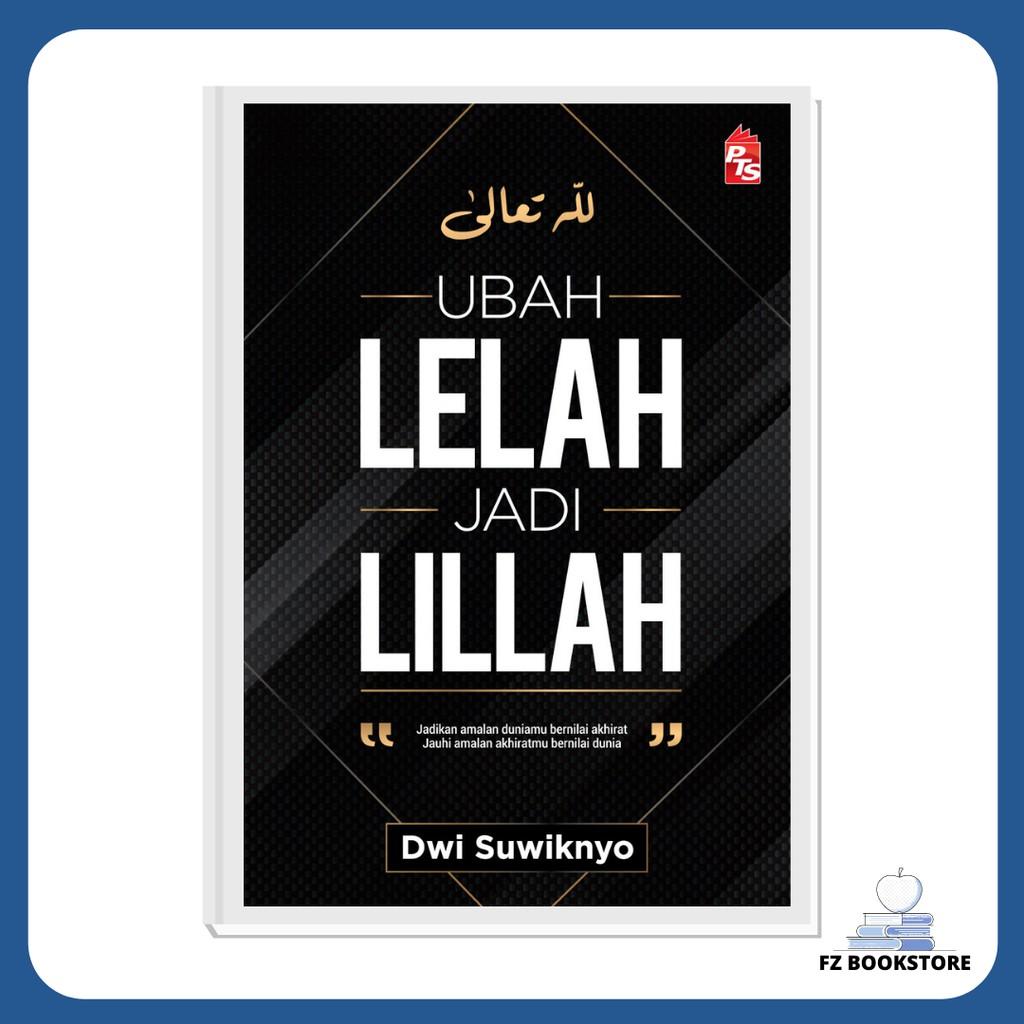 Ubah Lelah Jadi Lillah - Dwi Suwiknyo - Motivasi Tazkirah Agama Islam Buku PTS