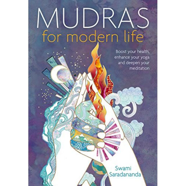 Mudras for Modern Life: Boost your health, re-energize your life, enhance your yoga and deepen your meditation