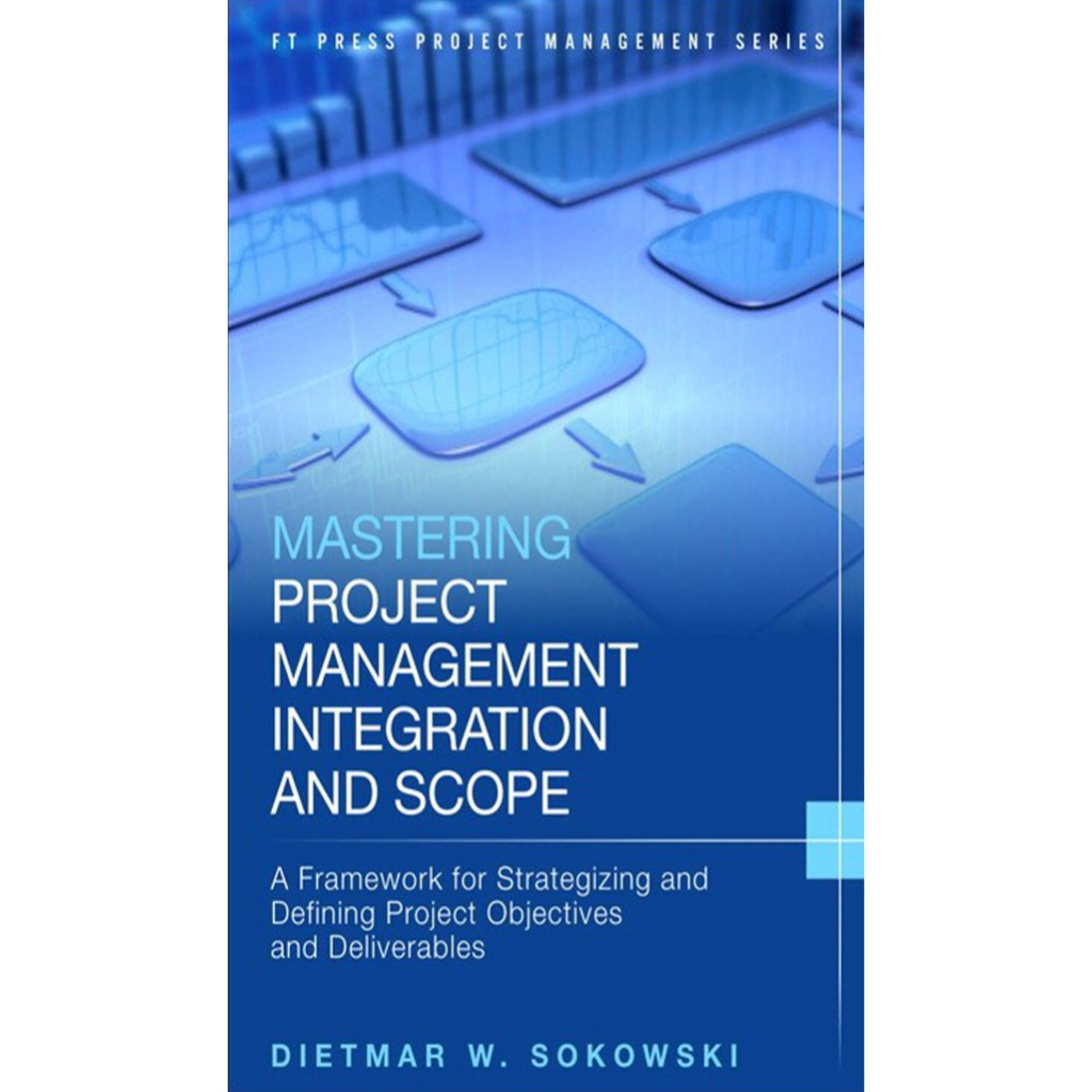 Mastering Project Management Integration and Scope by Dietmar W  Sokowski