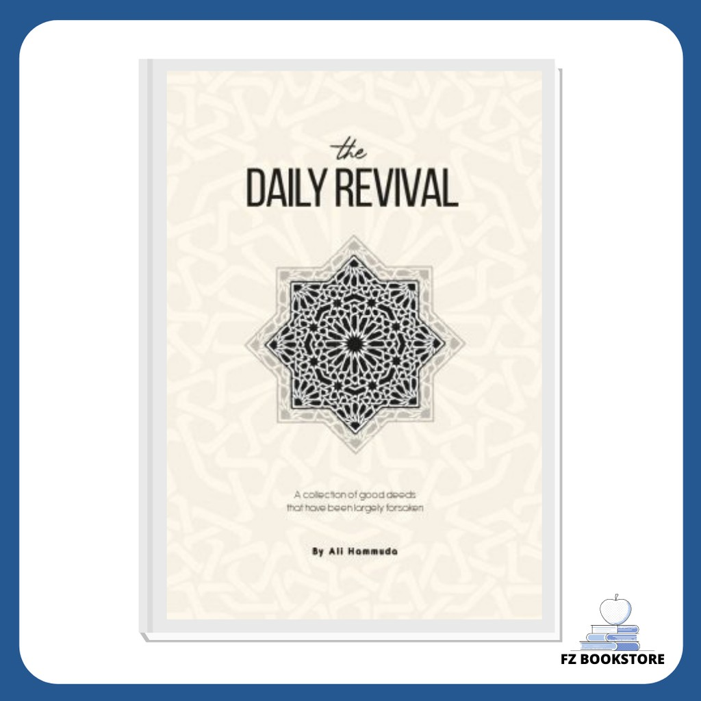The Daily Revival: A Collection of Good Deeds That Have Been Largely Forsaken - Ali Hammuda - Islam Motivation