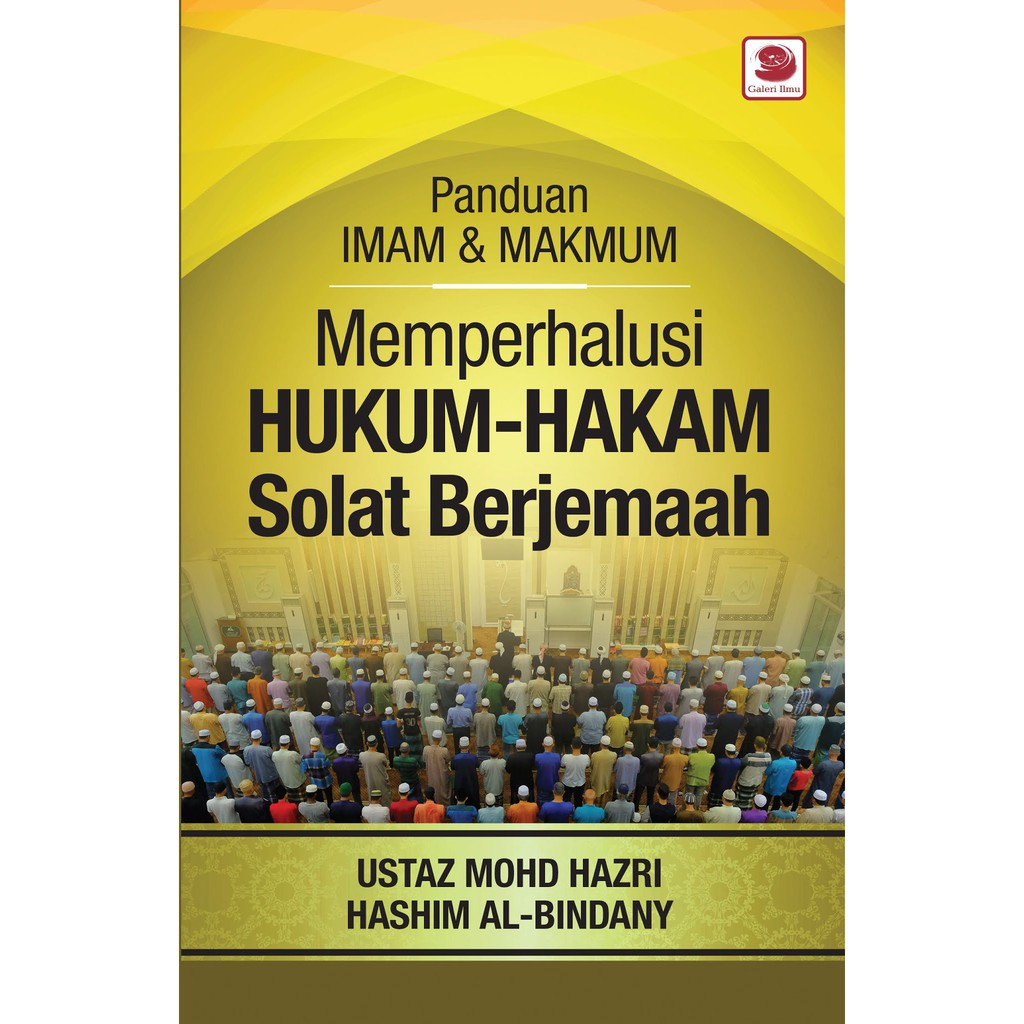 Memperhalusi Hukum-Hakam Solat Berjemaah - Ustaz Mohd Hazri Hashim Al-Bindany