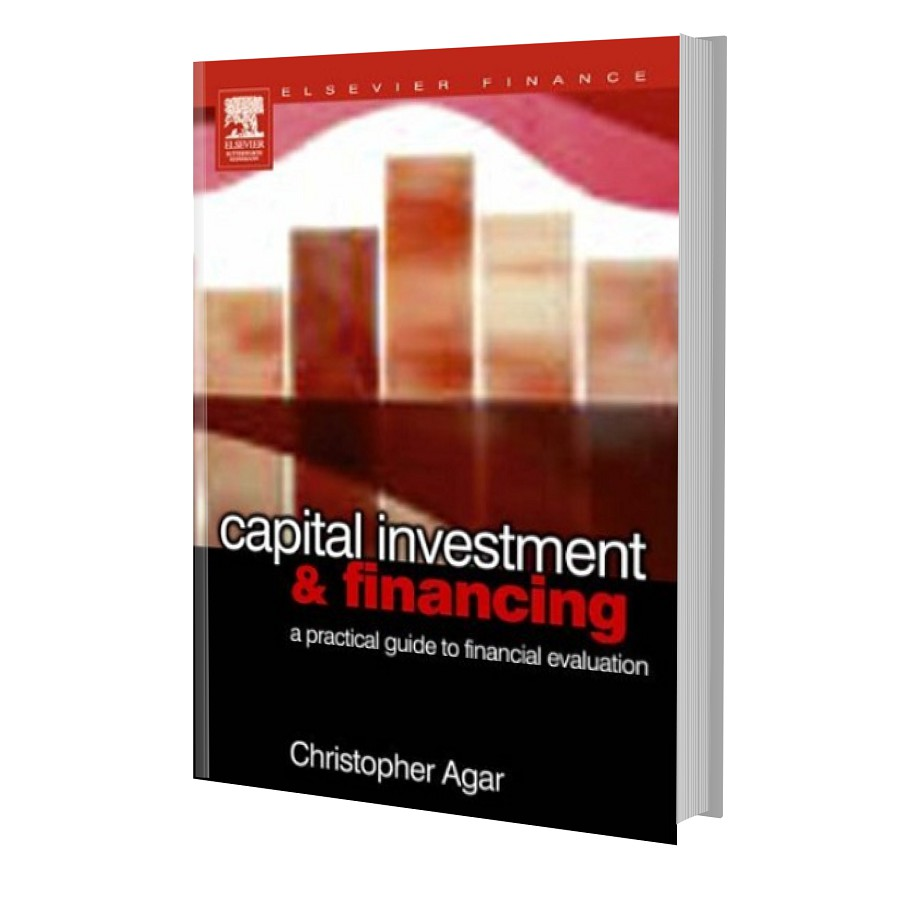 Capital investment & financing : a practical guide to financial evaluation